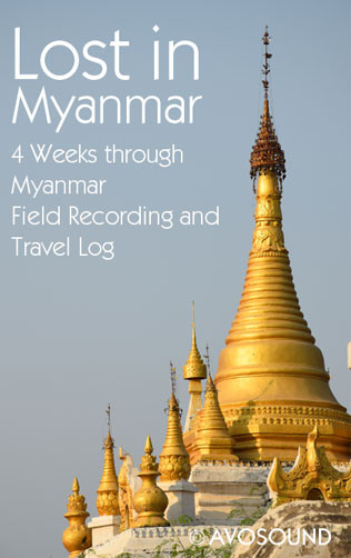 Avosound Field Recording and Travel Log - 4 Weeks through Myanmar