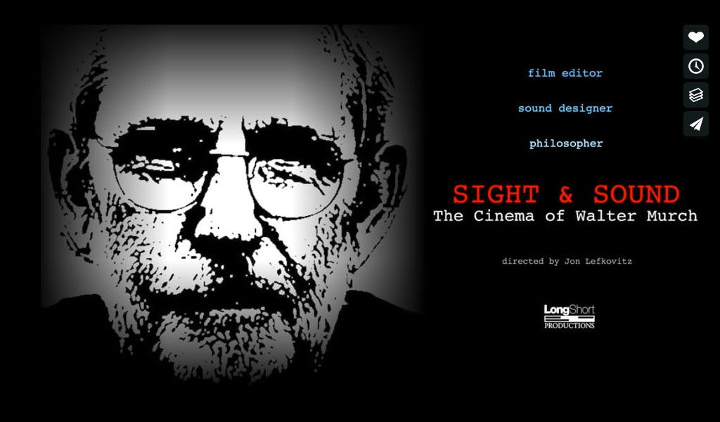 The documentary movie Sight and Sound - The Cinema of Walter Murch befasst is a 70-minute documentary dedicated to the work of sound editor and sound designer Walter Murch